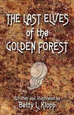 The Last Elves of the Golden Forest Betty Lois Klopp
