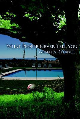 What People Never Tell You  by  Grant Skinner