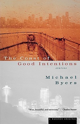 The Coast of Good Intentions: Stories  by  Michael Byers
