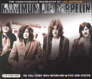 Maximum Led Zeppelin: The Unauthorised Biography of Led Zeppelin  by  Alan Clayson