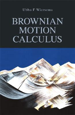 Brownian Motion Calculus  by  Ubbo F. Wiersema