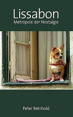 Lissabon – Metropole der Nostalgie: Leichte Lektüre für Städte-Reisende  by  Peter Reinhold