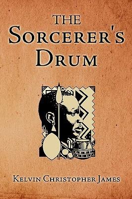 The Sorcerers Drum Kelvin Christopher James