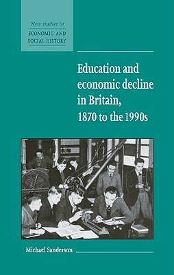 Education and Economic Decline in Britain, 1870 to the 1990s Michael Sanderson