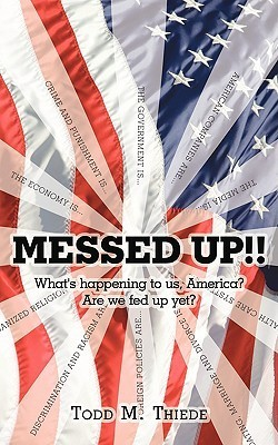 Messed Up!!: Whats Happening to Us, America? Are We Fed Up Yet? Todd M. Thiede
