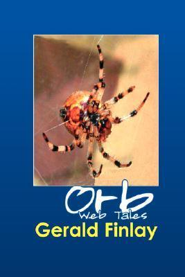 Orb Web Tales  by  Gerald Finlay