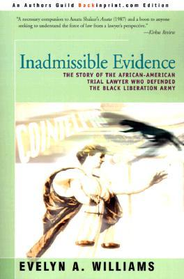 Inadmissible Evidence: The Story of the African-American Trial Lawyer Who Defended the Black Liberation Army Evelyn Williams