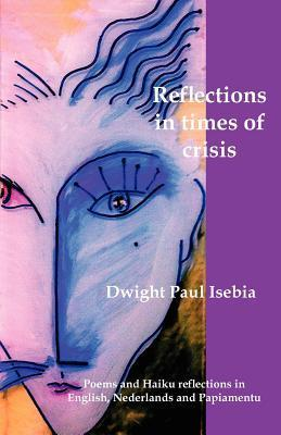 Reflections in Times of Crisis  by  Dwight Paul Isebia