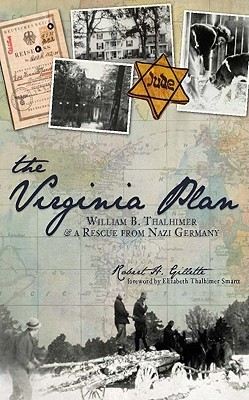 The Virginia Plan: William B. Thalhimer & a Rescue from Nazi Germany  by  Robert H. Gillette