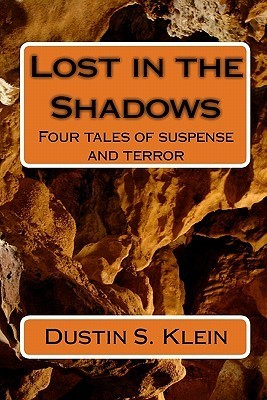 Lost in the Shadows: Four Tales of Suspense and Terror Dustin S. Klein