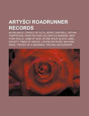 Arty CI Roadrunner Records: Nickelback, Cradle of Filth, Jerry Cantrell, Within Temptation, Fear Factory, Killswitch Engage, New York Dolls  by  Source Wikipedia