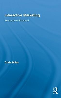 Interactive Marketing: Revolution or Rhetoric?  by  Christopher J. Miles