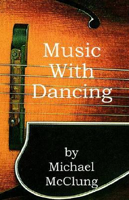 Music with Dancing  by  Michael McClung