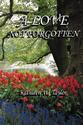 A Love Not Forgotten  by  Kathleen W. Taylor