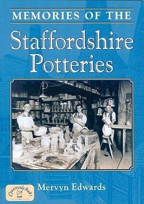 Memories Of Staffordshire Potteries  by  Mervyn Edwards