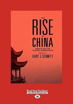 The Rise of China: Essays on the Future Competition (Large Print 16pt)  by  Gary J. Schmitt