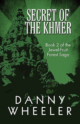 Secret of the Khmer: Book 2 of the Jewel-Fruit Forest Saga  by  Danny Wheeler