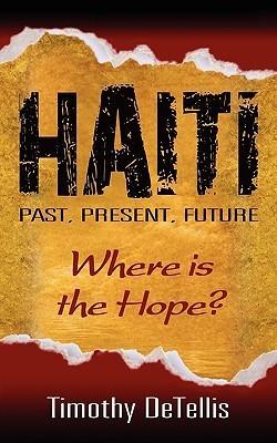 Haiti: Past, Present, Future Tim Detellis