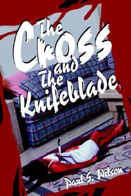 The Cross and the Knifeblade  by  Paul Seibert Wilson