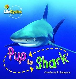 Pup to Shark  by  Camilla De la Bédoyère