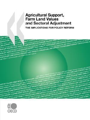 Agricultural Support, Farm Land Values and Sectoral Adjustment: The Implications for Policy Reform  by  OECD/OCDE