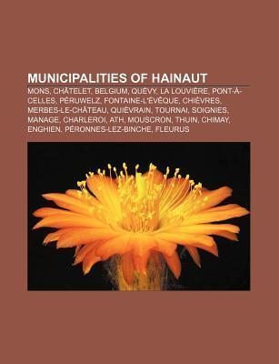 Municipalities of Hainaut: Mons, Ch Telet, Belgium, Qu Vy, La Louvi Re, Pont- -Celles, P Ruwelz, Fontaine-L V Que, Chi Vres, Merbes-Le-Ch Teau Source Wikipedia