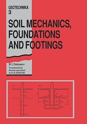 Soil Mechanics, Footings and Foundations: Geotechnika - Selected Translations of Russian Geotechnical Literature 3  by  B.I. Dalmatov