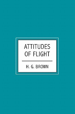 Attitudes of Flight  by  H.G. Brown