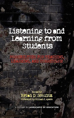Listening to and Learning from Students: Possibilities for Teaching, Learning, and Curriculum Brian D. Schultz