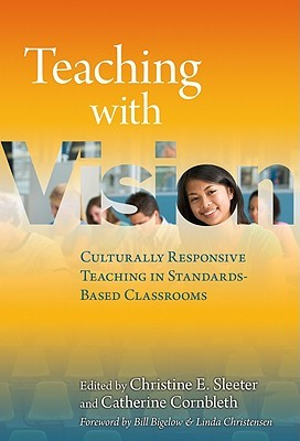 Teaching with Vision: Culturally Responsive Teaching in Standards-Based Classrooms  by  Catherine Cornbleth