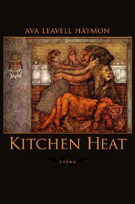 Kitchen Heat: Poems  by  Ava Leavell Haymon