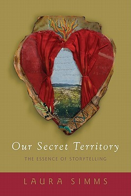 Our Secret Territory: The Essence of Storytelling  by  Laura Simms