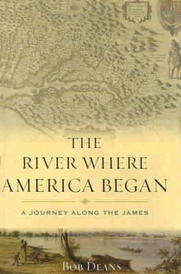 The River Where America Began: A Journey Along the James  by  Bob Deans