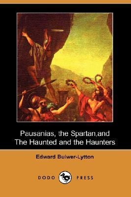 Pausanias, the Spartan, and the Haunted and the Haunters  by  Edward Bulwer-Lytton