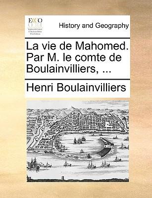 La Vie de Mahomed. Par M. Le Comte de Boulainvilliers, ..  by  Henri Boulainvilliers