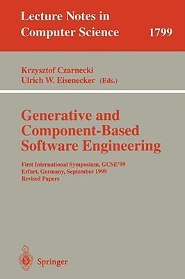Generative and Component-Based Software Engineering: First International Symposium, Gcse99, Erfurt, Germany, September 28-30, 1999. Revised Papers  by  K. Czarnecki