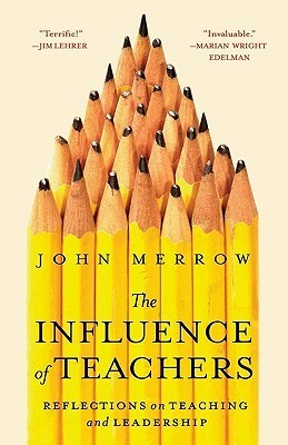 The Influence of Teachers: Reflections on Teaching and Leadership John Merrow