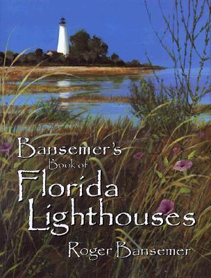 Bansemers Book of Florida Lighthouses  by  Roger Bansemer