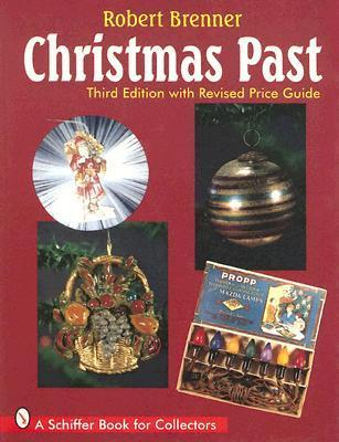 Christmas Past: A Collectors Guide to Its History and Decorations  by  Robert Brenner