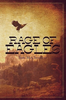Rage of Eagles  by  Sam McClanahan
