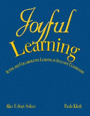 Joyful Learning: Active and Collaborative Learning in Inclusive Classrooms Alice Udvari-Solner