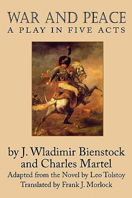 War and Peace: A Play in Five Acts J.-Wladimir Bienstock