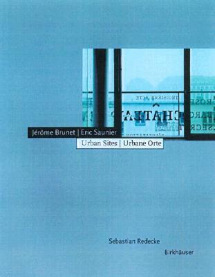 Jéròme Brunet, Eric Saunier - Urban Sites / Urbane Orte Sebastian Redecke