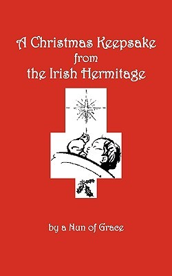 A Christmas Keepsake from the Irish Hermitage  by  Nun of Grace