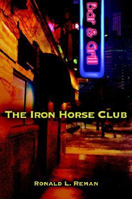 The Iron Horse Club Ronald L Reman