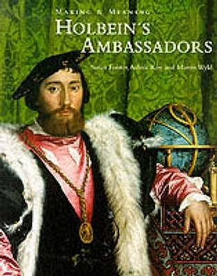 Holbeins Ambassadors: Making and Meaning  by  Susan Foister