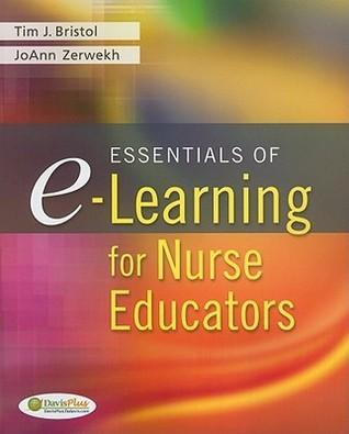 Essentials of E-Learning for Nurse Educators Timothy J. Bristol