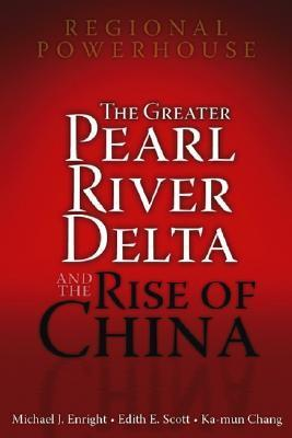 Regional Powerhouse: The Greater Pearl River Delta and the Rise of China Michael Enright