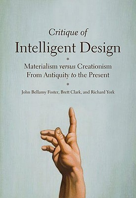 Critique of Intelligent Design: Materialism Versus Creationism from Antiquity to the Present John Bellamy Foster