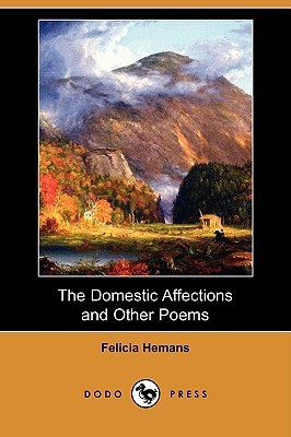 The Domestic Affections and Other Poems  by  Felicia Hemans